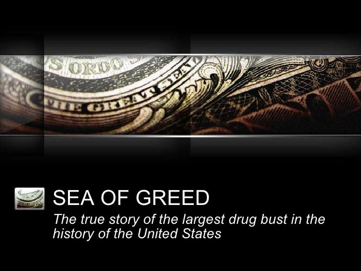 SEA OF GREED The true story of the largest drug bust in the history of the United States
