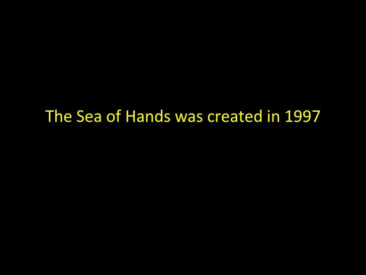 The Sea of Hands was created in 1997