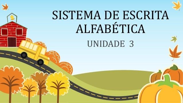 SISTEMA DE ESCRITA ALFABÉTICA UNIDADE 3