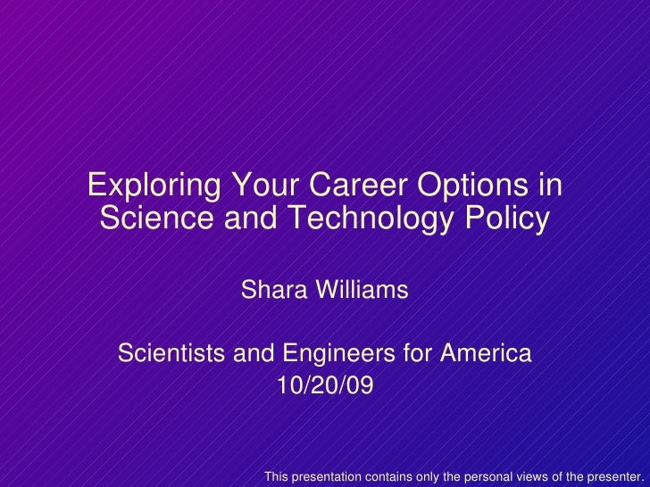 Exploring Your Career Options in Science and Technology Policy Shara Williams Scientists and Engineers for America 10/20/0...