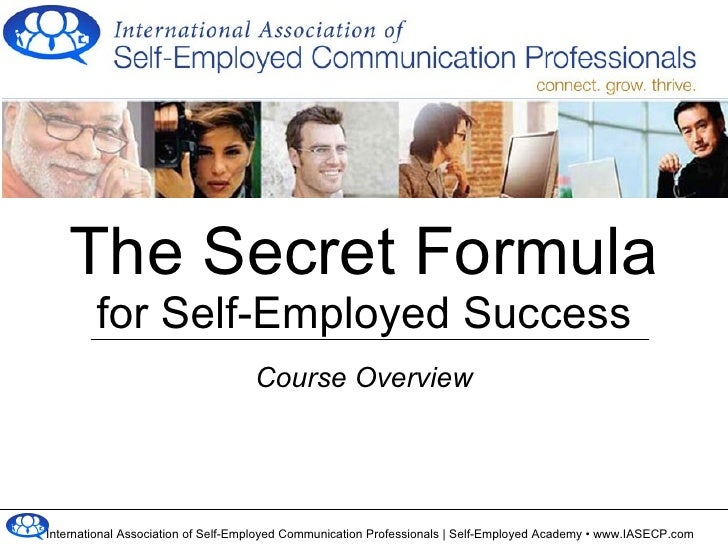 The Secret Formula for Self-Employed Success Course Overview www.IASECP.com/academy/