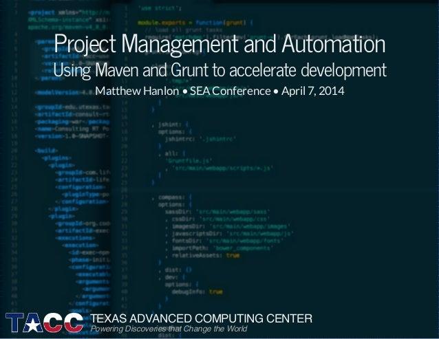 ProjectManagementandAutomation UsingMavenandGrunttoacceleratedevelopment Matthew Hanlon •SEAConference •April 7,2...