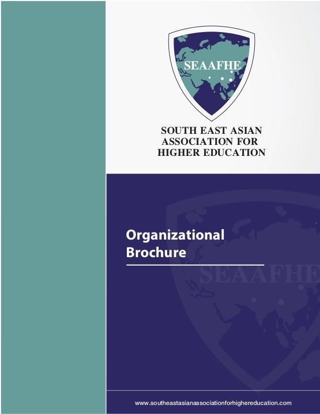SOUTH EAST ASIAN ASSOCIATION FOR HIGHER EDUCATION  Organizational Brochure  www.southeastasianassociationforhighereducatio...