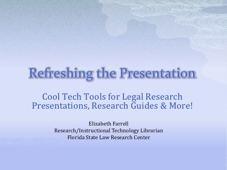 Refreshing the Presentation   Cool Tech Tools for Legal Research Presentations, Research Guides & More!                   ...