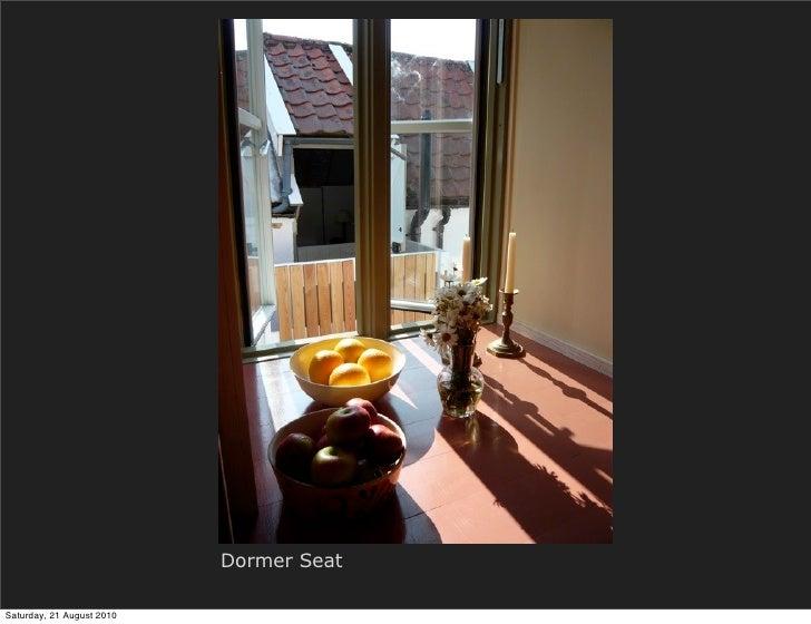 Dormer Seat  Saturday, 21 August 2010
