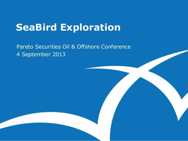 SeaBird Exploration Pareto Securities Oil & Offshore Conference 4 September 2013