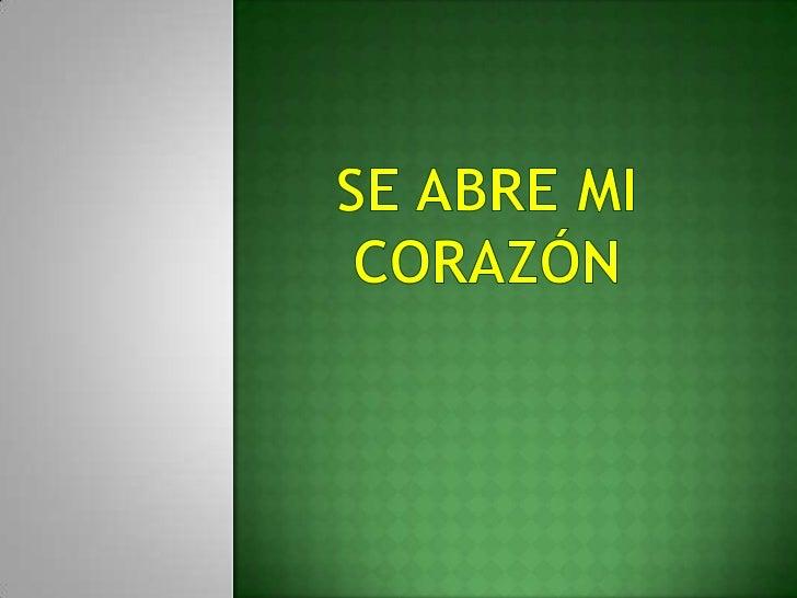 SE ABRE MI CORAZÓN <br />