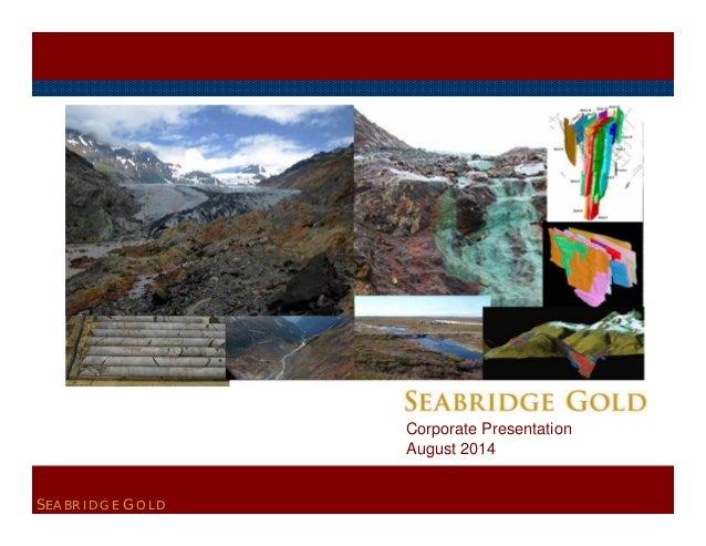 SEABRIDGE GOLD  Corporate Presentation  August 2014