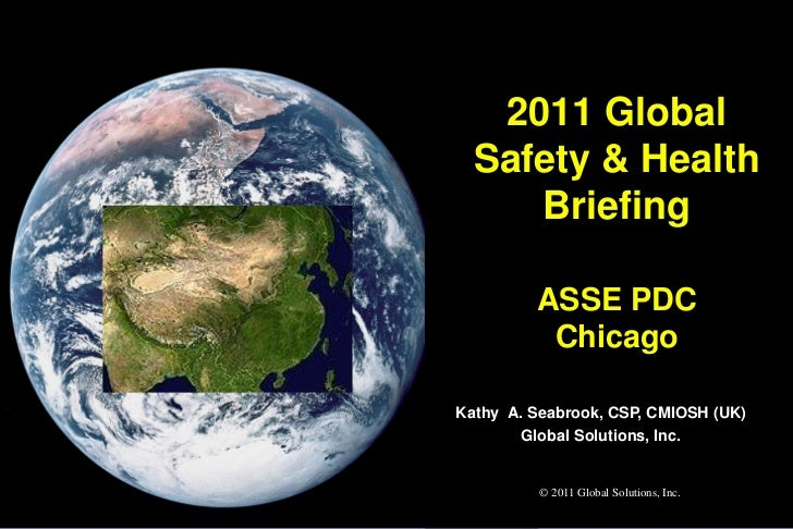 2011 Global  Safety & Health     Briefing         ASSE PDC          ChicagoKathy A. Seabrook, CSP, CMIOSH (UK)        Glob...