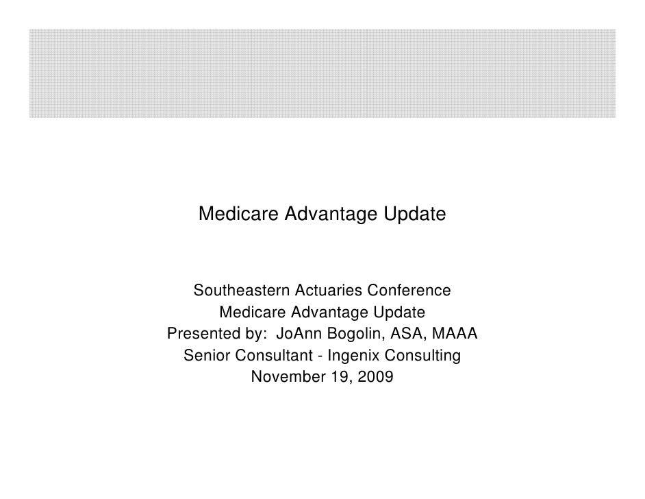 Medicare Advantage Update      Southeastern Actuaries Conference       Medicare Advantage Update Presented by: JoAnn Bogol...