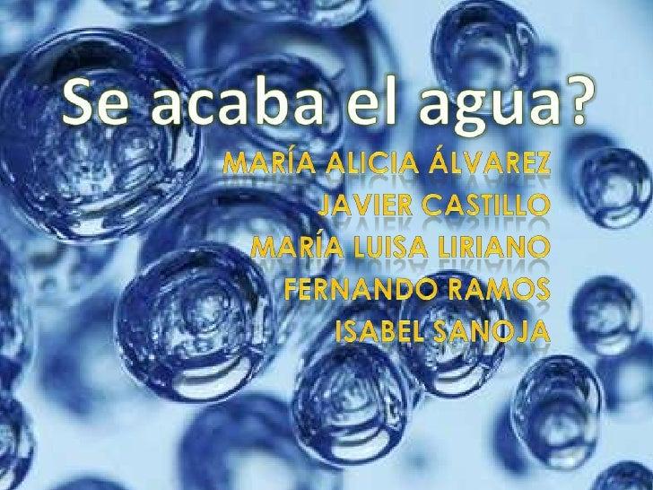 Se acaba el agua?<br />María Alicia Álvarez<br />Javier Castillo<br />María Luisa Liriano<br />Fernando Ramos<br />Isabel ...