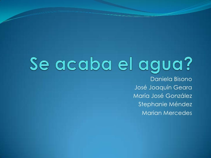 Se acaba el agua?<br />Daniela Bisono<br />José Joaquín Geara<br />María José González<br />Stephanie Méndez<br />Marian M...