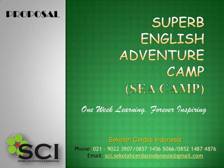 PROPOSAL             One Week Learning, Forever Inspiring                       Sekolah Cerdas Indonesia           Phone: ...
