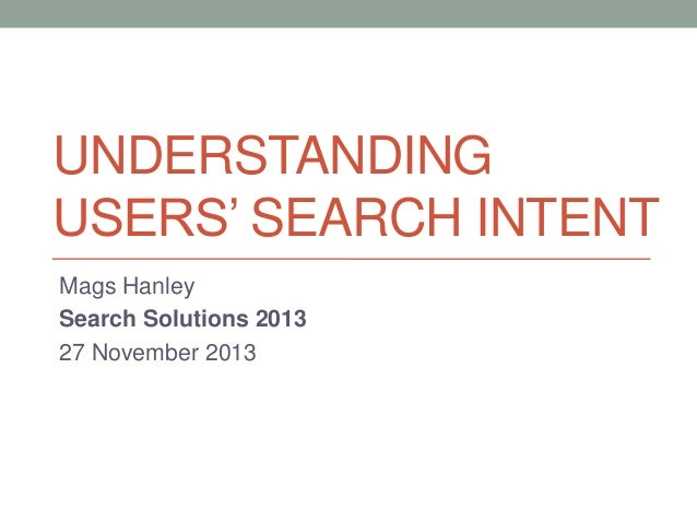 UNDERSTANDING USERS' SEARCH INTENT Mags Hanley Search Solutions 2013 27 November 2013