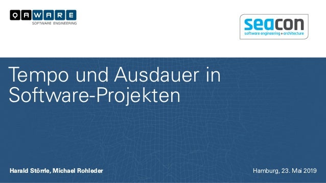 Harald Störrle, Michael Rohleder Tempo und Ausdauer in Software-Projekten Hamburg, 23. Mai 2019