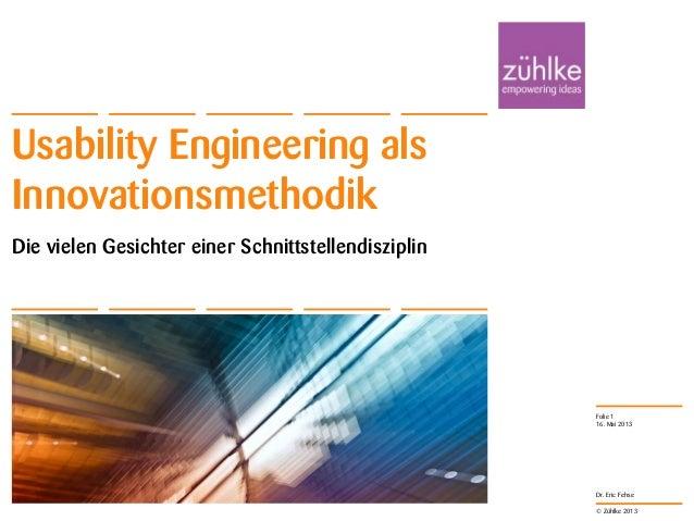 © Zühlke 2013 Dr. Eric Fehse Die vielen Gesichter einer Schnittstellendisziplin Usability Engineering als Innovationsmetho...