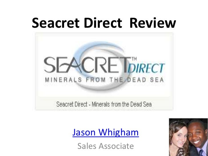 Seacret Direct  Review<br />Created By:<br />Jason Whigham<br />Sales Associate<br />