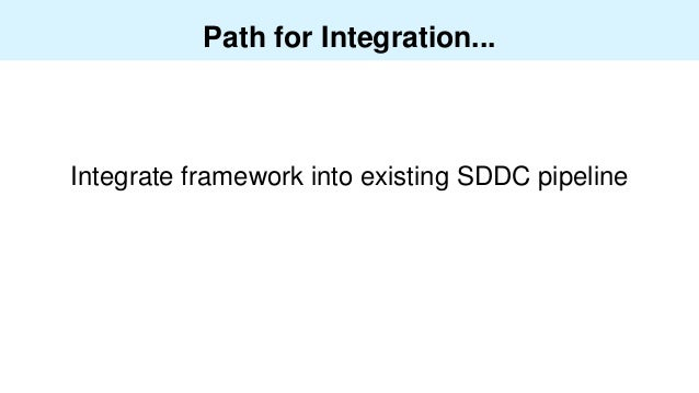 Path for Integration... Integrate framework into existing SDDC pipeline