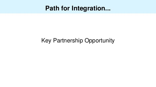 Path for Integration... Key Partnership Opportunity
