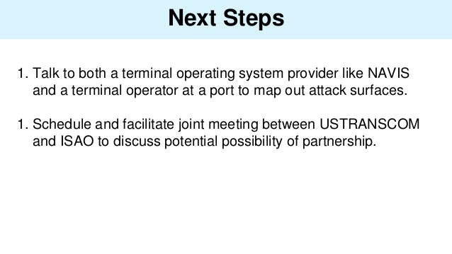 Next Steps 1. Talk to both a terminal operating system provider like NAVIS and a terminal operator at a port to map out at...