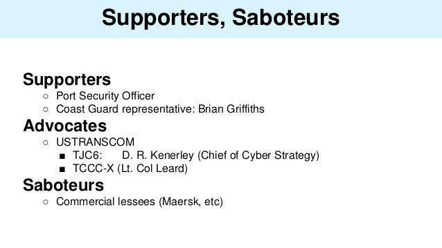 Supporters, Saboteurs Supporters ○ Port Security Officer ○ Coast Guard representative: Brian Griffiths Advocates ○ USTRANS...