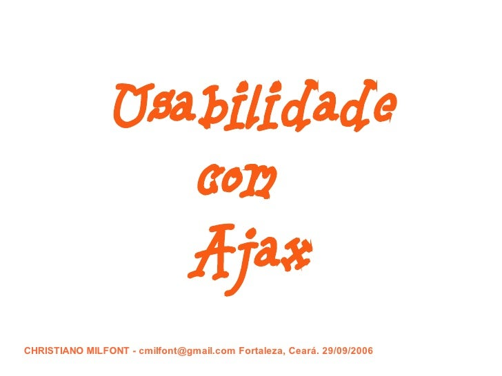SEAD 2006                   Usabilidade                   com                   Ajax CHRISTIANO MILFONT - cmilfont@gmail.c...
