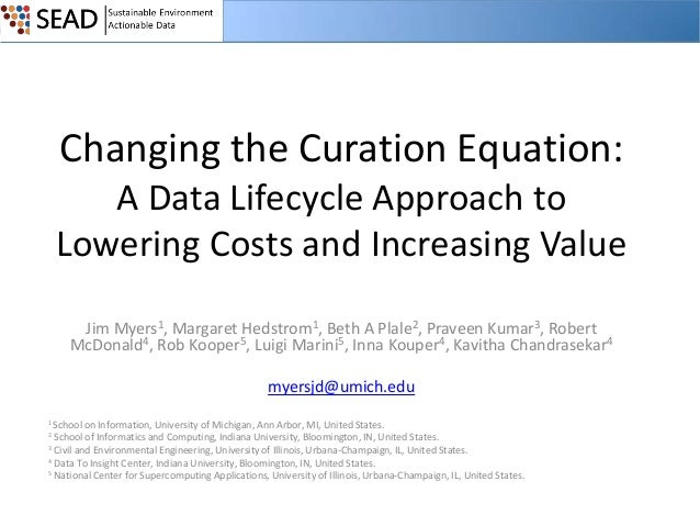 Changing the Curation Equation: A Data Lifecycle Approach to Lowering Costs and Increasing Value Jim Myers1, Margaret Heds...