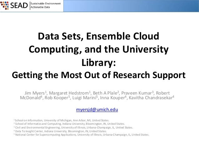 Data Sets, Ensemble Cloud Computing, and the University Library: Getting the Most Out of Research Support Jim Myers1, Marg...