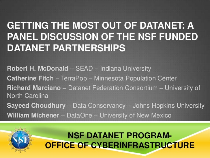 GETTING THE MOST OUT OF DATANET: APANEL DISCUSSION OF THE NSF FUNDEDDATANET PARTNERSHIPSRobert H. McDonald – SEAD – Indian...