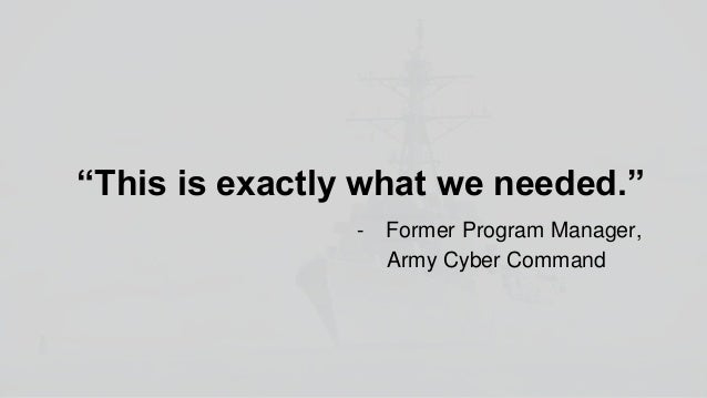 Moving Forward Interest from: - Former program manager at Army Cyber Command - Ship commanding officers - Lockheed Martin ...