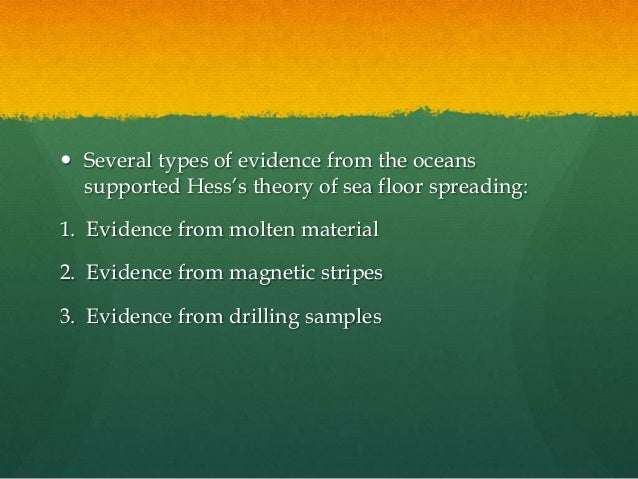 ... 8.  Several Types Of Evidence From The Oceans Supported Hessu0027s Theory  Of Sea Floor Spreading: ...