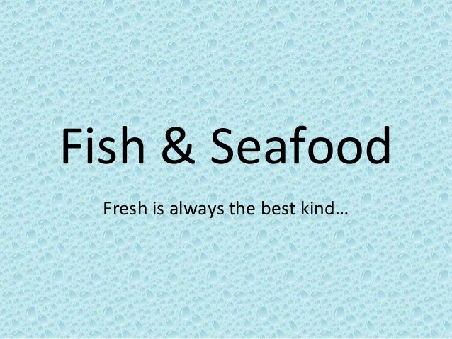Fish & SeafoodFresh is always the best kind…