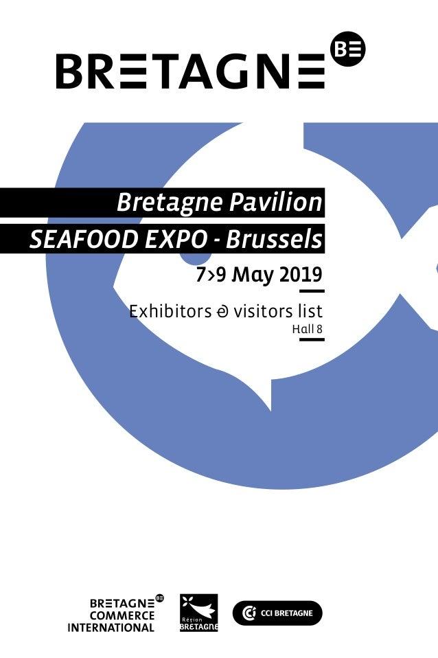 Bretagne Pavilion SEAFOOD EXPO - Brussels 7>9 May 2019 Exhibitors & visitors list Hall 8