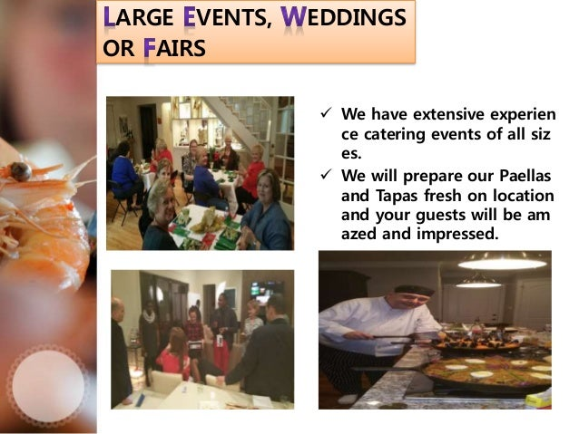  we are equally comfort able with any event fro m a Paella Party of 6 to a major corporate even t with 400 guests  We al...