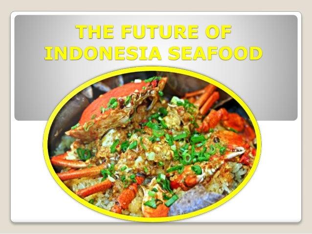 THE FUTURE OF INDONESIA SEAFOOD