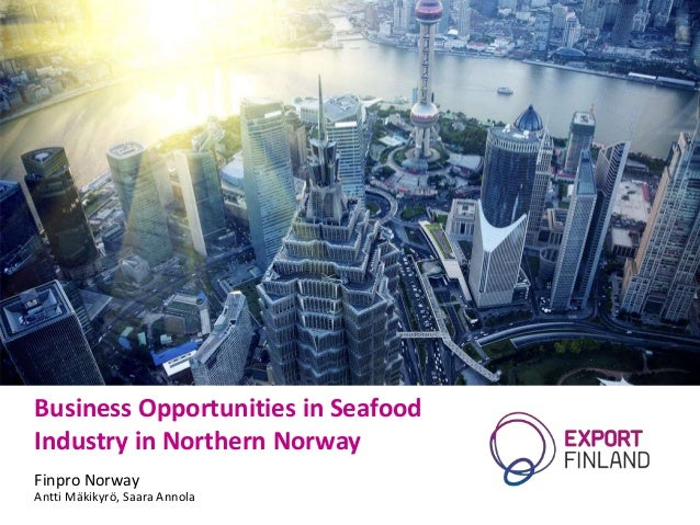 Business Opportunities in Seafood Industry in Northern Norway Finpro Norway Antti Mäkikyrö, Saara Annola