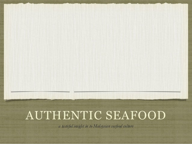 AUTHENTIC SEAFOOD  a tasteful insight in to Malaysian seafood culture