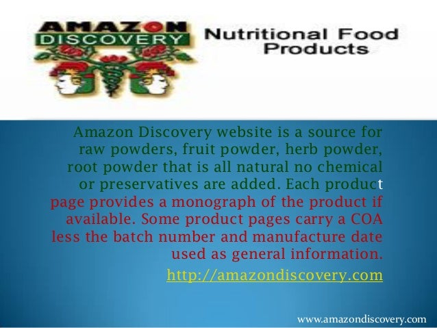 Amazon Discovery website is a source for raw powders, fruit powder, herb powder, root powder that is all natural no chemic...