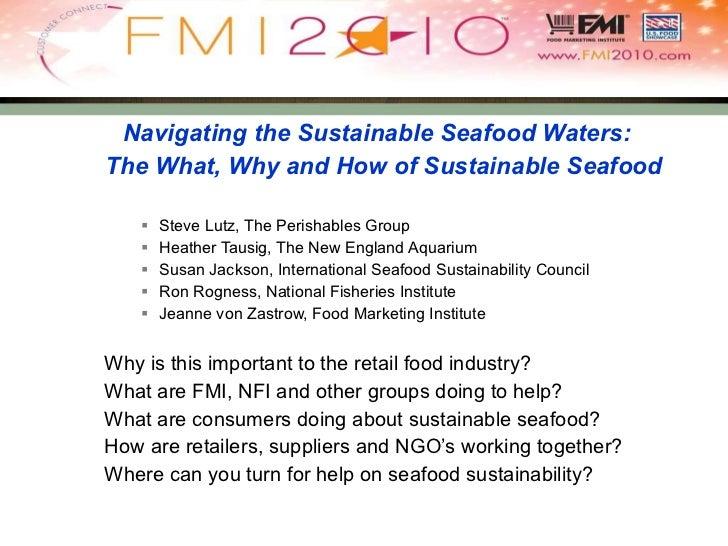 <ul><li>Navigating the Sustainable Seafood Waters:  </li></ul><ul><li>The What, Why and How of Sustainable Seafood </li></...
