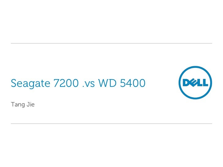Seagate 7200 .vs WD 5400<br />Tang Jie<br />