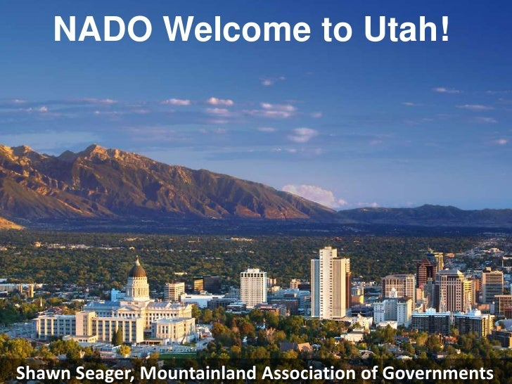 NADO Welcome to Utah!Shawn Seager, Mountainland Association of Governments