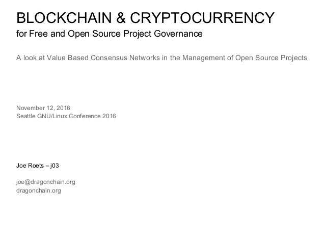 BLOCKCHAIN & CRYPTOCURRENCY for Free and Open Source Project Governance A look at Value Based Consensus Networks in the Ma...