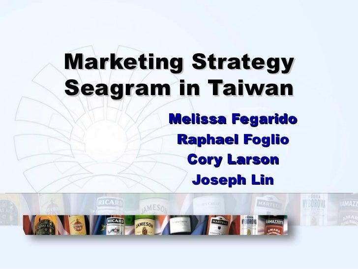Marketing StrategySeagram in Taiwan        Melissa Fegarido         Raphael Foglio          Cory Larson          Joseph Lin