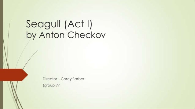 Seagull (Act l)  by Anton Checkov  Director – Corey Barber (group 77