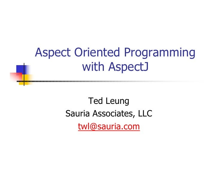 Aspect Oriented Programming         with AspectJ             Ted Leung      Sauria Associates, LLC         twl@sauria.com