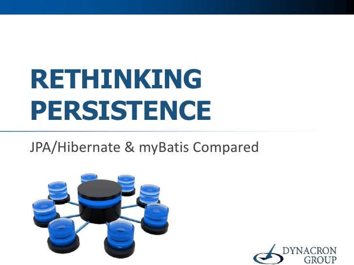 RETHINKINGPERSISTENCEJPA/Hibernate & myBatis Compared