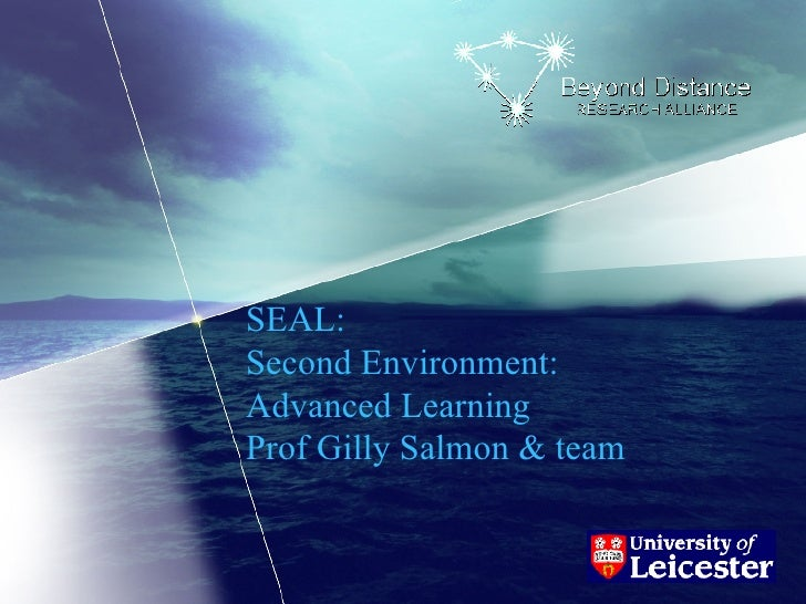 SEAL:  Second Environment:  Advanced Learning Prof Gilly Salmon & team