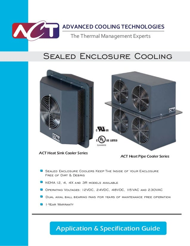 Application & Specification Guide Sealed Enclosure Cooling ACT Heat Sink Cooler Series ACT Heat Pipe Cooler Series Dual ax...