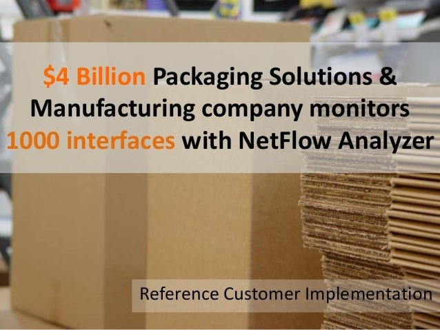 $4 Billion Packaging Solutions & Manufacturing company monitors 1000 interfaces with NetFlow Analyzer Reference Customer I...