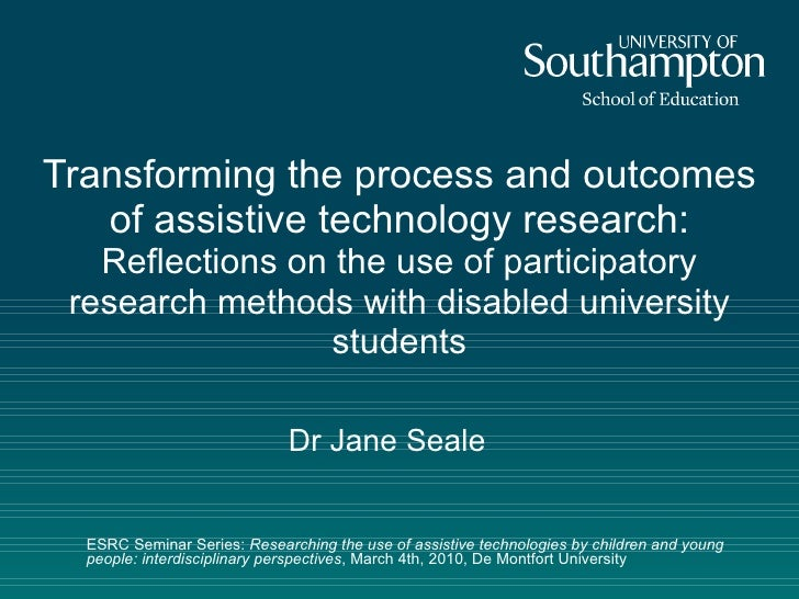 Transforming the process and outcomes of assistive technology research: Reflections on the use ofparticipatory research m...